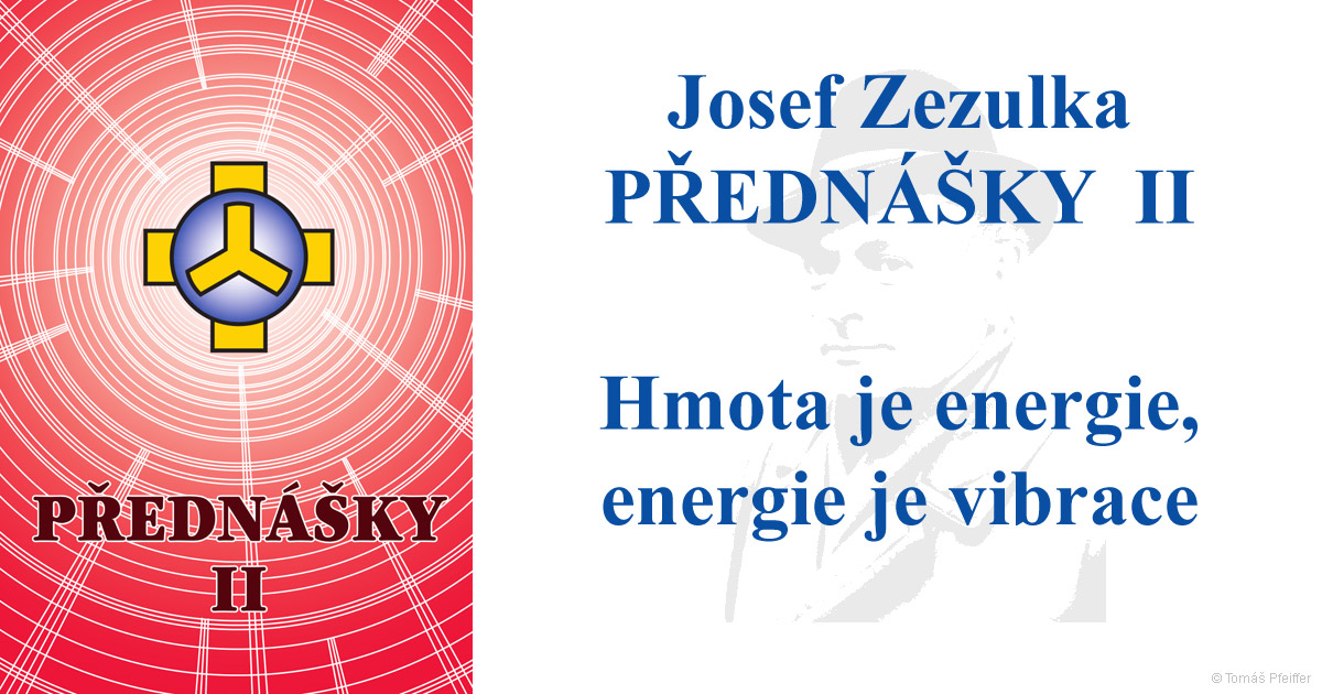Hmota je energie, energie je vibrace – Josef Zezulka